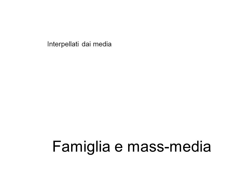 Famiglia e mass-media Interpellati dai media
