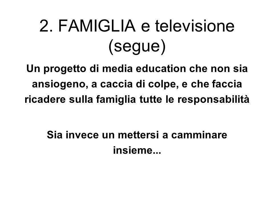 2. FAMIGLIA e televisione (segue) Un progetto di media education che non sia ansiogeno, a caccia di colpe, e che faccia ricadere sulla famiglia tutte