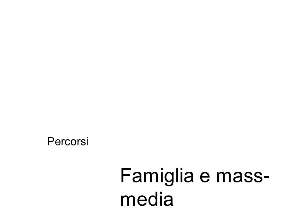 Famiglia e mass- media Percorsi