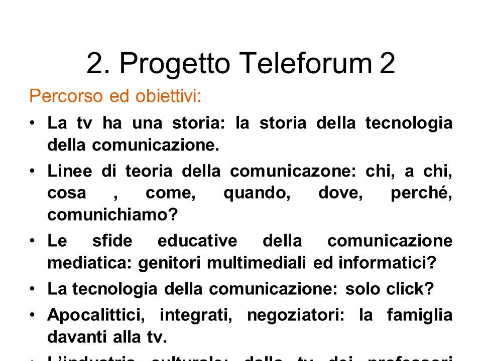2. Progetto Teleforum 2 Percorso ed obiettivi: La tv ha una storia: la storia della tecnologia della comunicazione. Linee di teoria della comunicazone