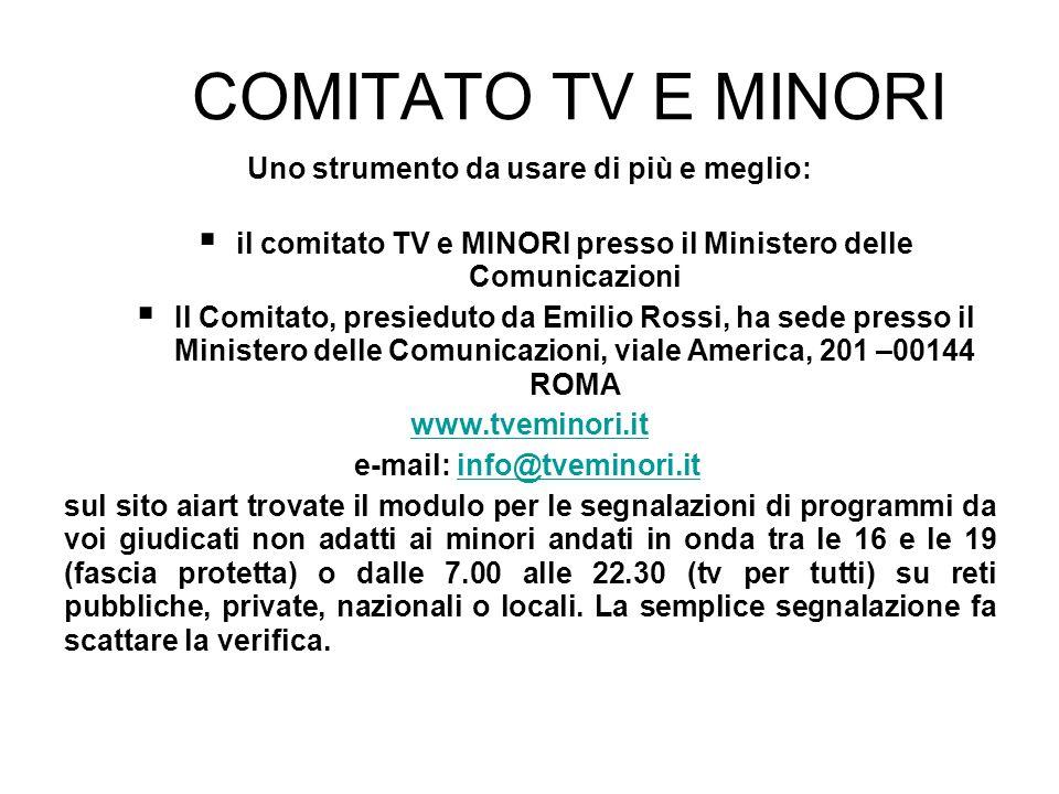 COMITATO TV E MINORI Uno strumento da usare di più e meglio: il comitato TV e MINORI presso il Ministero delle Comunicazioni Il Comitato, presieduto d