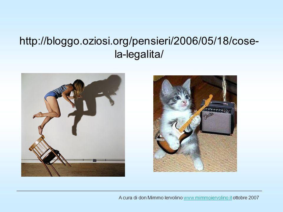 http://bloggo.oziosi.org/pensieri/2006/05/18/cose- la-legalita/ A cura di don Mimmo Iervolino www.mimmoiervolino.it ottobre 2007www.mimmoiervolino.it