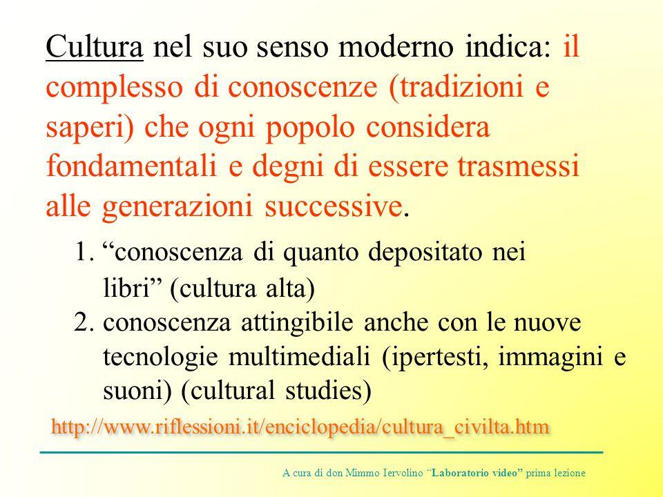 Cultura nel suo senso moderno indica: il complesso di conoscenze (tradizioni e saperi) che ogni popolo considera fondamentali e degni di essere trasmessi alle generazioni successive.