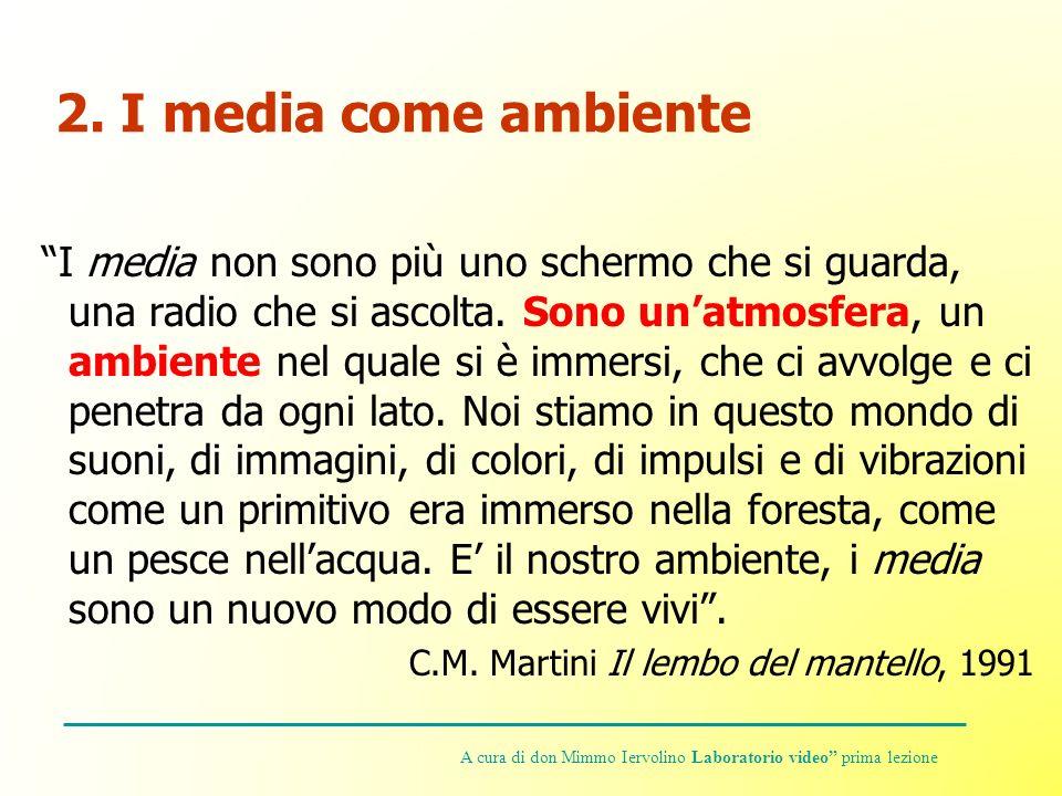 2.I media come ambiente I media non sono più uno schermo che si guarda, una radio che si ascolta.