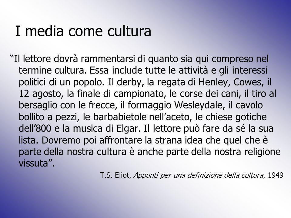 I media come cultura Il lettore dovrà rammentarsi di quanto sia qui compreso nel termine cultura. Essa include tutte le attività e gli interessi polit