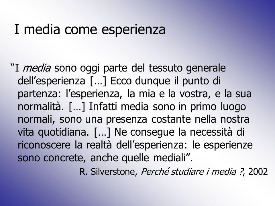 I media come esperienza I media sono oggi parte del tessuto generale dellesperienza […] Ecco dunque il punto di partenza: lesperienza, la mia e la vos