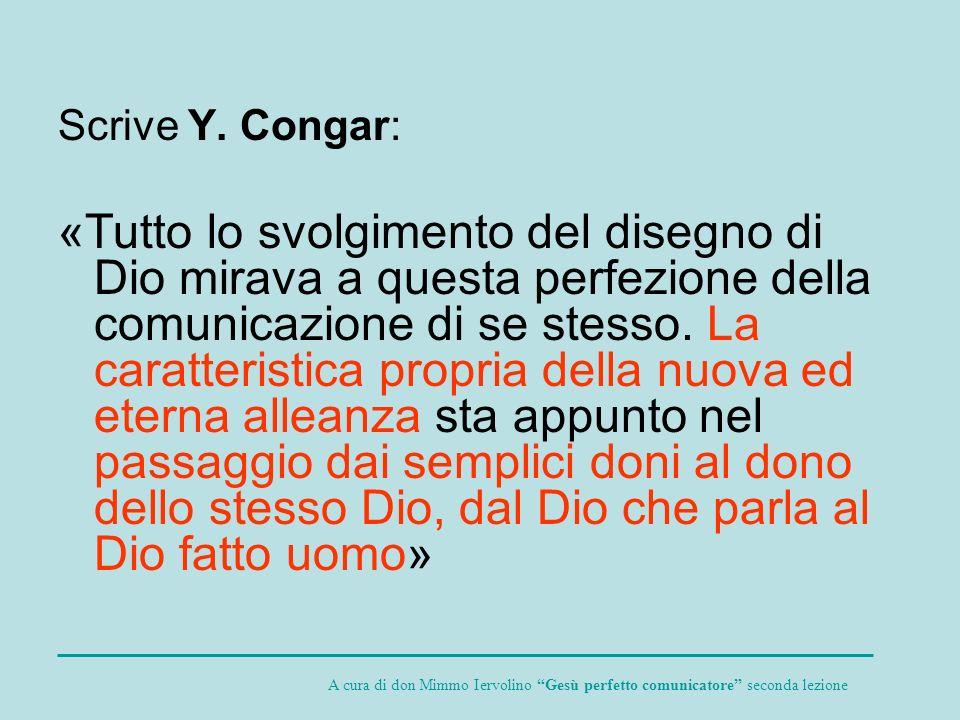 Scrive Y. Congar: «Tutto lo svolgimento del disegno di Dio mirava a questa perfezione della comunicazione di se stesso. La caratteristica propria dell