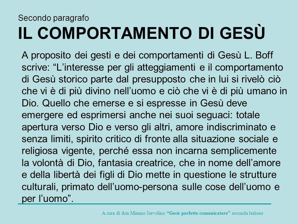 Secondo paragrafo IL COMPORTAMENTO DI GESÙ A proposito dei gesti e dei comportamenti di Gesù L. Boff scrive: Linteresse per gli atteggiamenti e il com