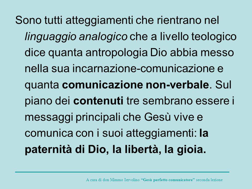 Sono tutti atteggiamenti che rientrano nel linguaggio analogico che a livello teologico dice quanta antropologia Dio abbia messo nella sua incarnazion