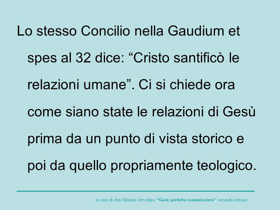 Lo stesso Concilio nella Gaudium et spes al 32 dice: Cristo santificò le relazioni umane. Ci si chiede ora come siano state le relazioni di Gesù prima
