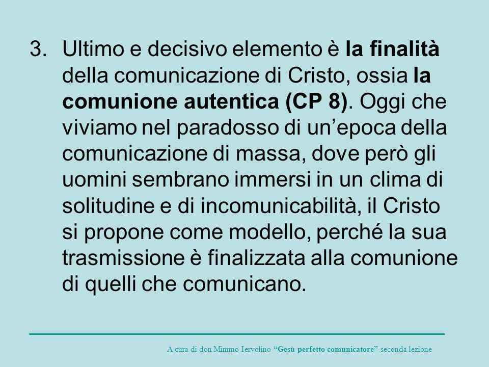 3.Ultimo e decisivo elemento è la finalità della comunicazione di Cristo, ossia la comunione autentica (CP 8). Oggi che viviamo nel paradosso di unepo