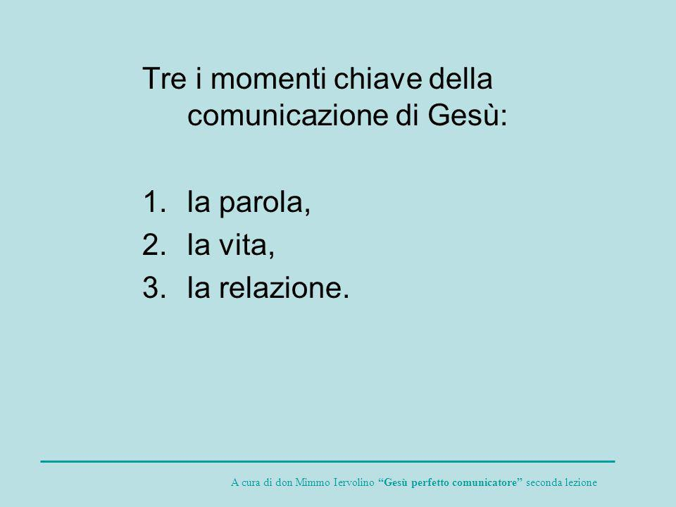 Tre i momenti chiave della comunicazione di Gesù: 1.la parola, 2.la vita, 3.la relazione. A cura di don Mimmo Iervolino Gesù perfetto comunicatore sec