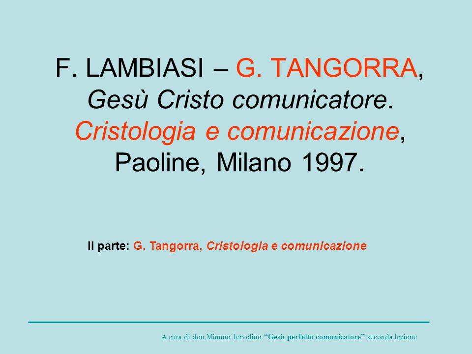 F. LAMBIASI – G. TANGORRA, Gesù Cristo comunicatore. Cristologia e comunicazione, Paoline, Milano 1997. II parte: G. Tangorra, Cristologia e comunicaz