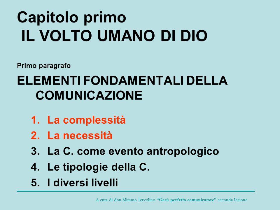 2.La necessità Infatti è impossibile non comunicare.