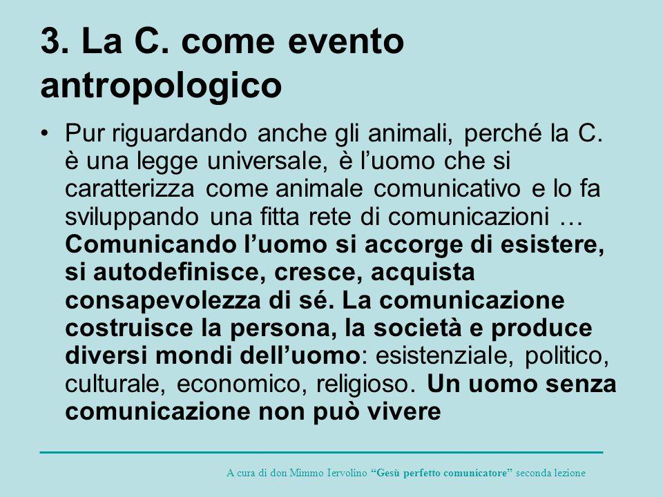 3. La C. come evento antropologico Pur riguardando anche gli animali, perché la C. è una legge universale, è luomo che si caratterizza come animale co