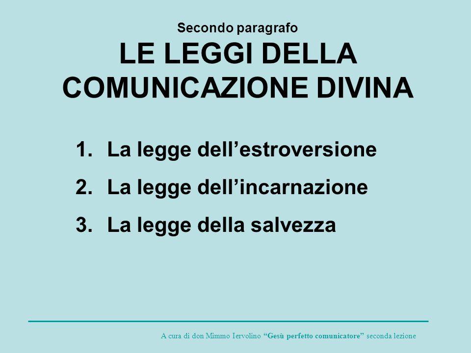 Secondo paragrafo LE LEGGI DELLA COMUNICAZIONE DIVINA 1.La legge dellestroversione 2.La legge dellincarnazione 3.La legge della salvezza A cura di don