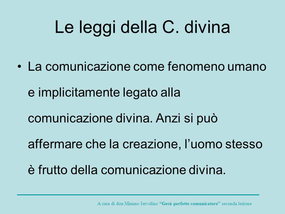Le leggi della C. divina La comunicazione come fenomeno umano e implicitamente legato alla comunicazione divina. Anzi si può affermare che la creazion