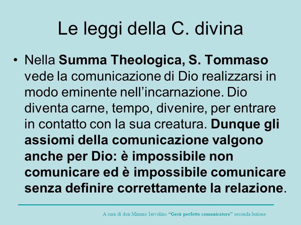 Le leggi della C. divina Nella Summa Theologica, S. Tommaso vede la comunicazione di Dio realizzarsi in modo eminente nellincarnazione. Dio diventa ca