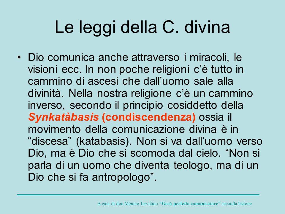 Le leggi della C. divina Dio comunica anche attraverso i miracoli, le visioni ecc. In non poche religioni cè tutto in cammino di ascesi che dalluomo s