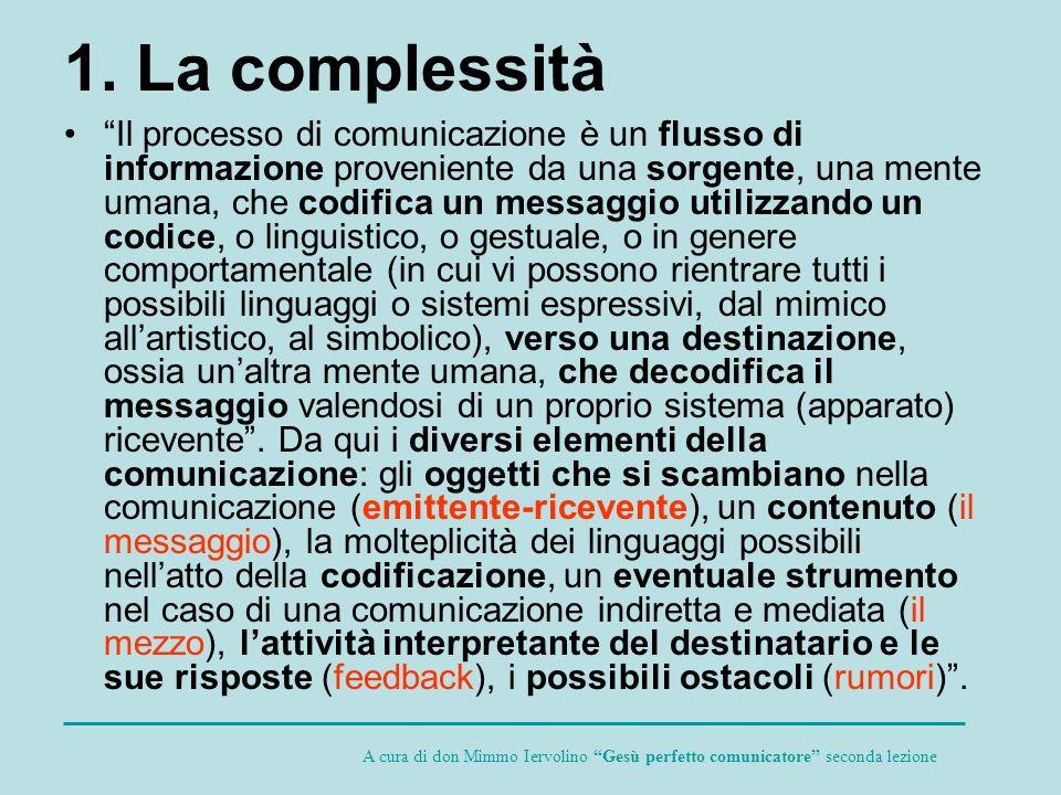 1. La complessità Il processo di comunicazione è un flusso di informazione proveniente da una sorgente, una mente umana, che codifica un messaggio uti