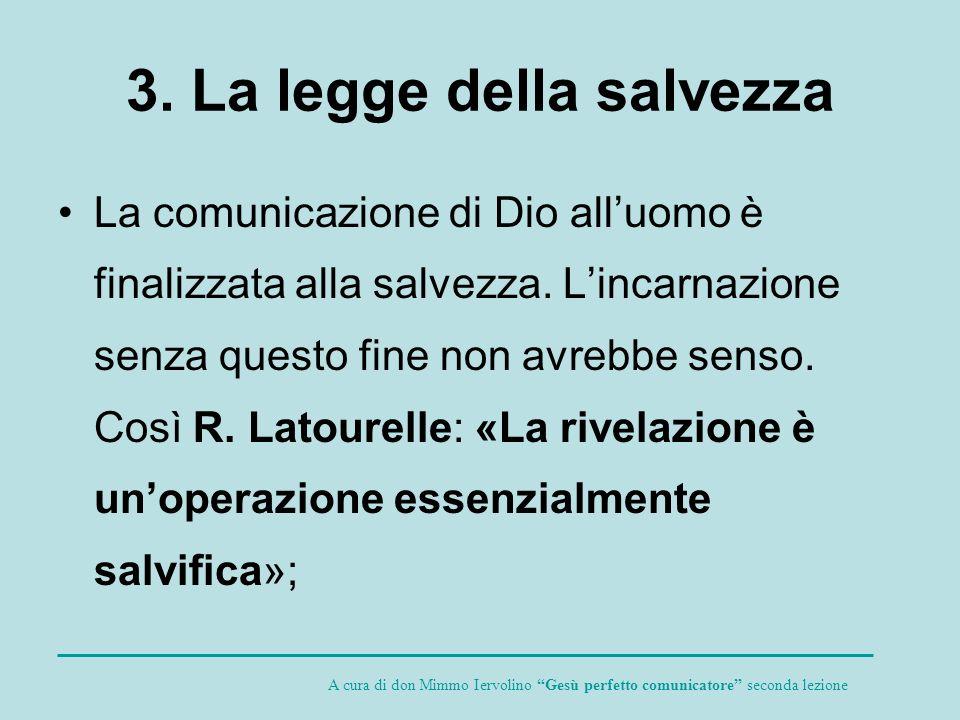3. La legge della salvezza La comunicazione di Dio alluomo è finalizzata alla salvezza. Lincarnazione senza questo fine non avrebbe senso. Così R. Lat
