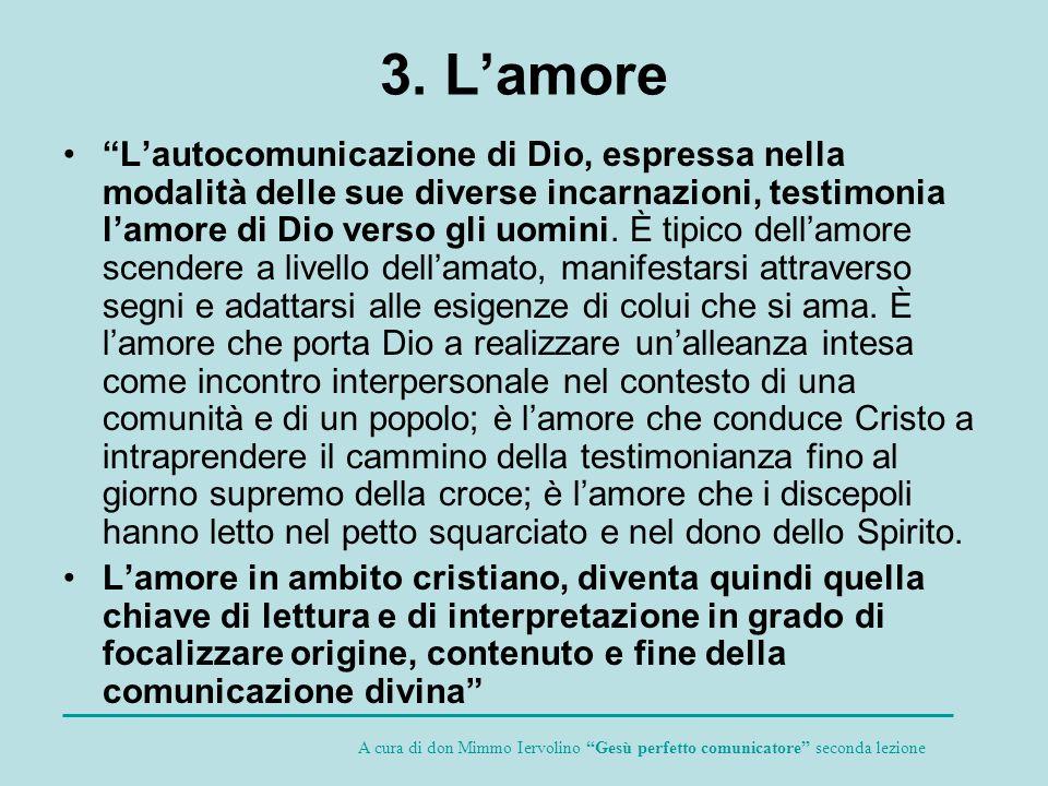 3. Lamore Lautocomunicazione di Dio, espressa nella modalità delle sue diverse incarnazioni, testimonia lamore di Dio verso gli uomini. È tipico della
