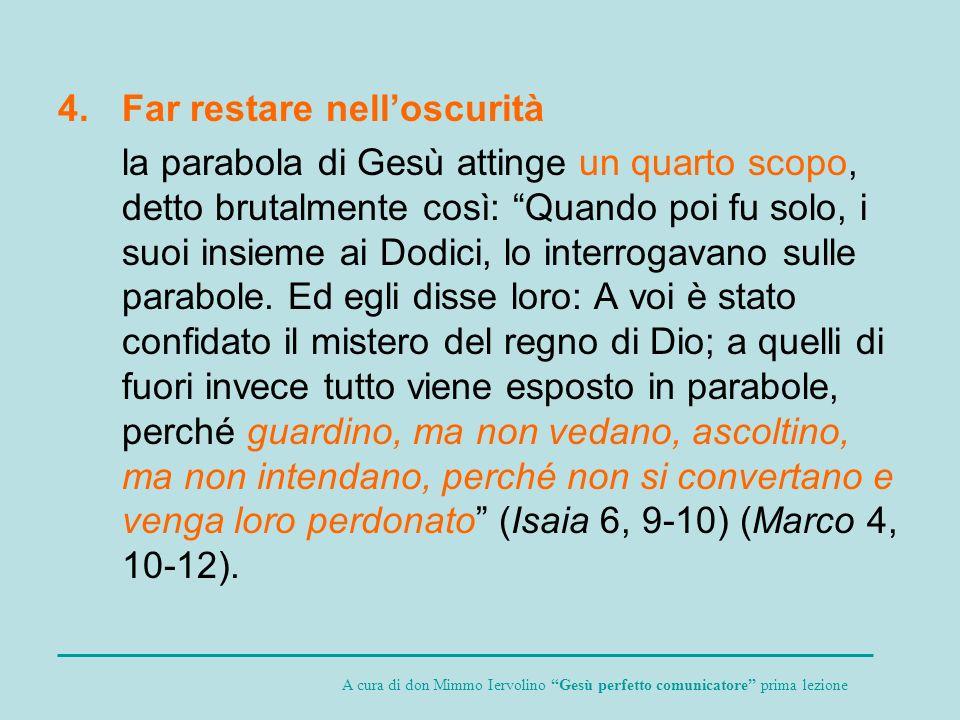 4.Far restare nelloscurità la parabola di Gesù attinge un quarto scopo, detto brutalmente così: Quando poi fu solo, i suoi insieme ai Dodici, lo inter