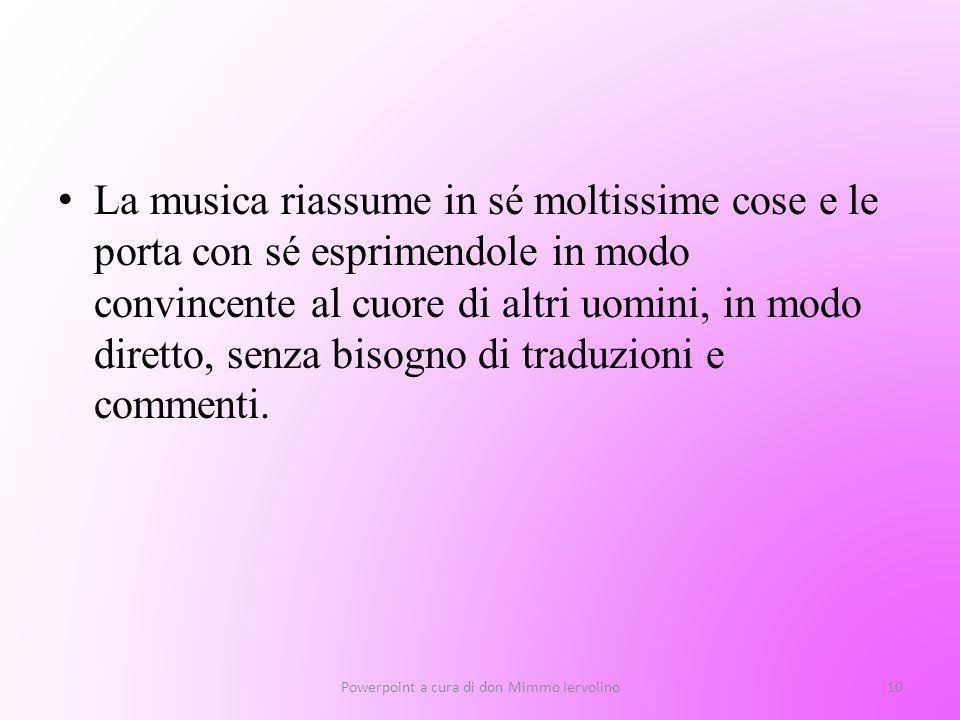 La musica riassume in sé moltissime cose e le porta con sé esprimendole in modo convincente al cuore di altri uomini, in modo diretto, senza bisogno d