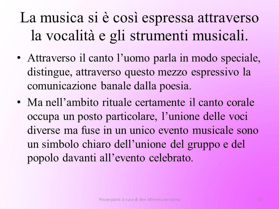 La musica si è così espressa attraverso la vocalità e gli strumenti musicali. Attraverso il canto luomo parla in modo speciale, distingue, attraverso