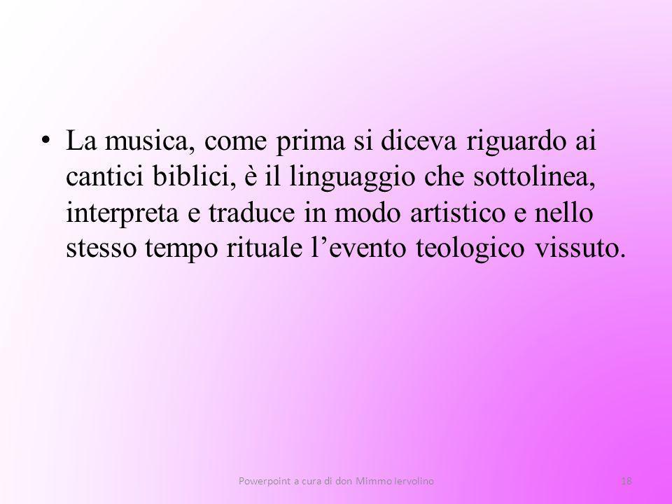 La musica, come prima si diceva riguardo ai cantici biblici, è il linguaggio che sottolinea, interpreta e traduce in modo artistico e nello stesso tem