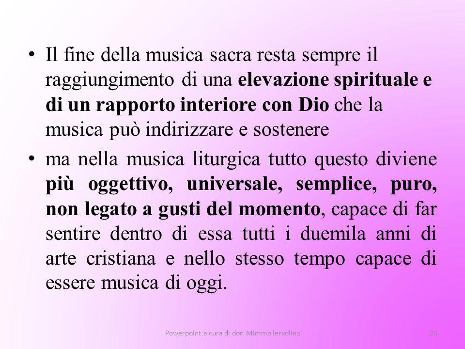 Il fine della musica sacra resta sempre il raggiungimento di una elevazione spirituale e di un rapporto interiore con Dio che la musica può indirizzar