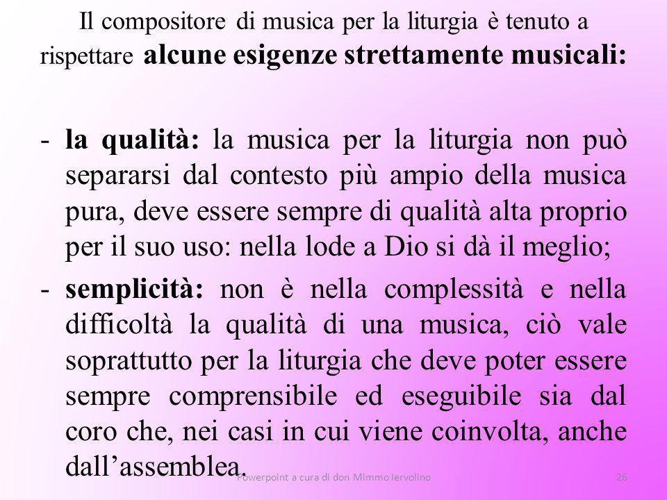 Il compositore di musica per la liturgia è tenuto a rispettare alcune esigenze strettamente musicali: -la qualità: la musica per la liturgia non può s