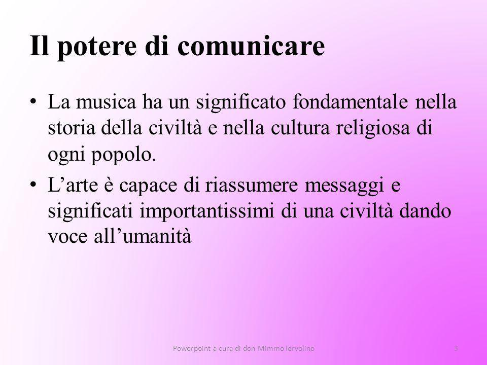 Il potere di comunicare La musica ha un significato fondamentale nella storia della civiltà e nella cultura religiosa di ogni popolo. Larte è capace d
