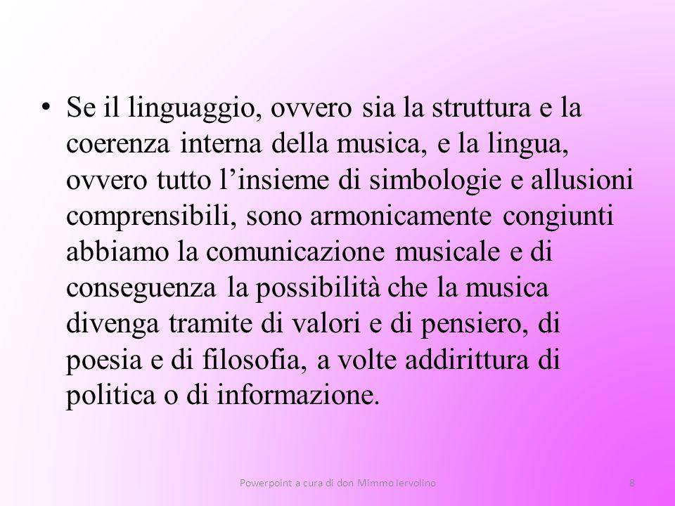 Se il linguaggio, ovvero sia la struttura e la coerenza interna della musica, e la lingua, ovvero tutto linsieme di simbologie e allusioni comprensibi