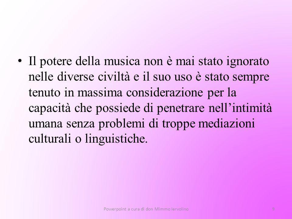 La musica riassume in sé moltissime cose e le porta con sé esprimendole in modo convincente al cuore di altri uomini, in modo diretto, senza bisogno di traduzioni e commenti.