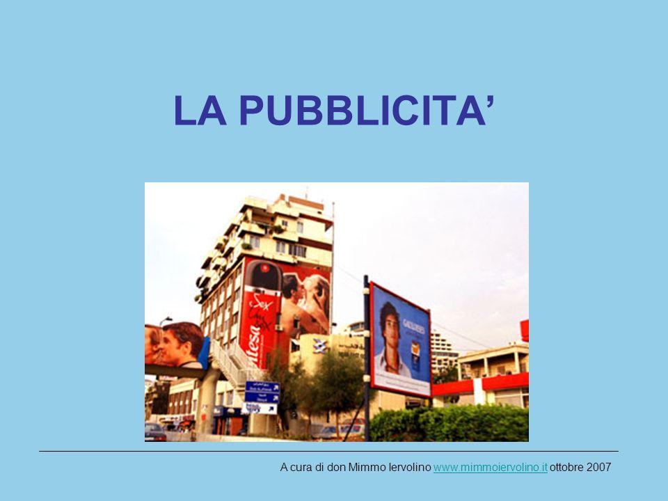 LA PUBBLICITA A cura di don Mimmo Iervolino www.mimmoiervolino.it ottobre 2007www.mimmoiervolino.it