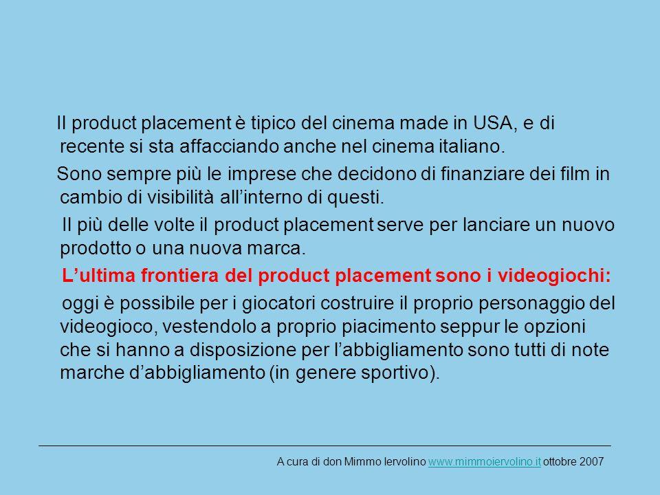Il product placement è tipico del cinema made in USA, e di recente si sta affacciando anche nel cinema italiano.