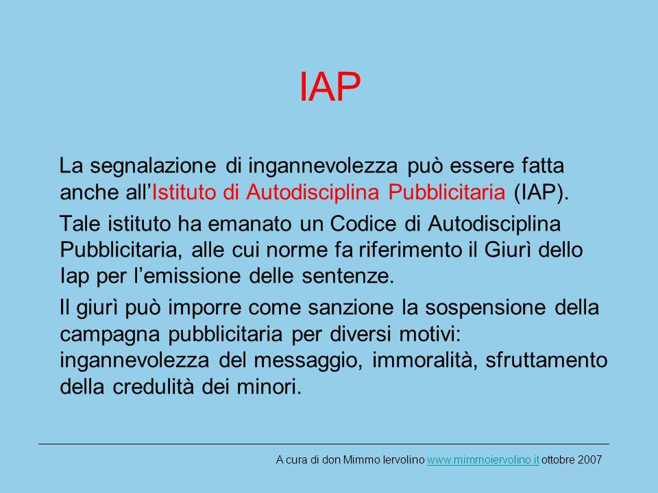 IAP La segnalazione di ingannevolezza può essere fatta anche allIstituto di Autodisciplina Pubblicitaria (IAP).