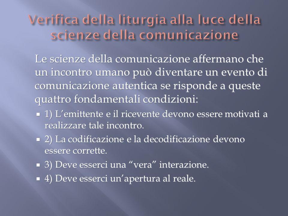 Le scienze della comunicazione affermano che un incontro umano può diventare un evento di comunicazione autentica se risponde a queste quattro fondamentali condizioni: 1) Lemittente e il ricevente devono essere motivati a realizzare tale incontro.