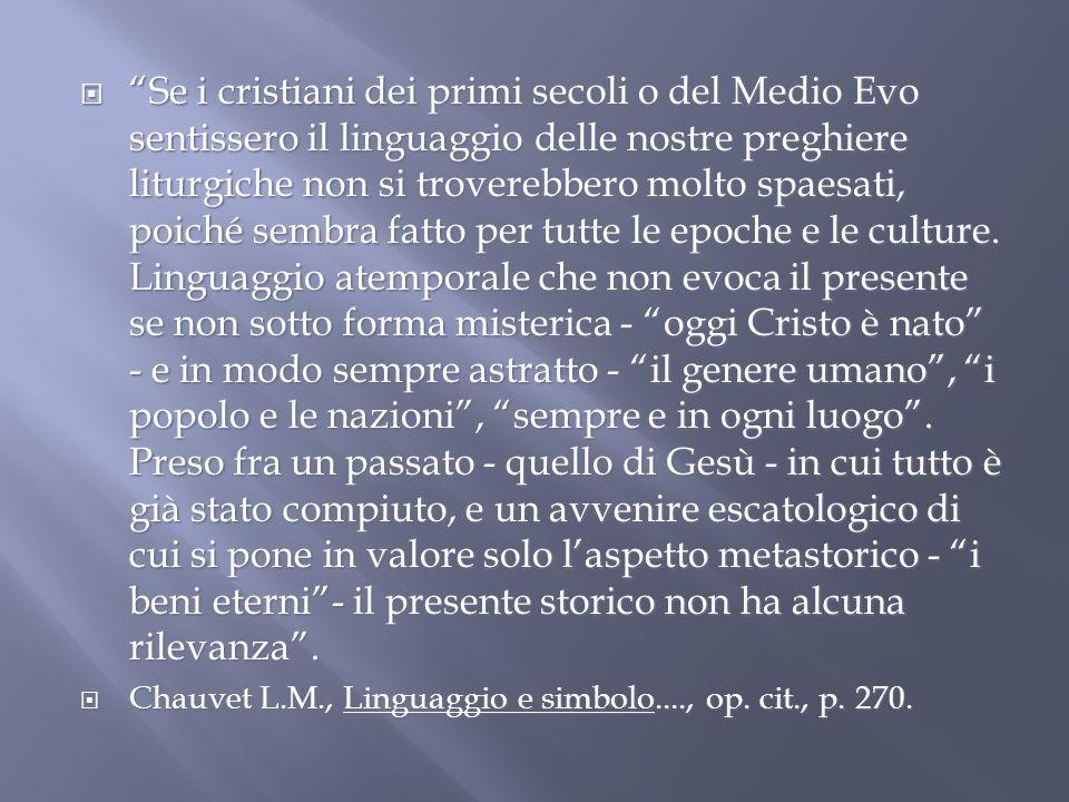 Se i cristiani dei primi secoli o del Medio Evo sentissero il linguaggio delle nostre preghiere liturgiche non si troverebbero molto spaesati, poiché sembra fatto per tutte le epoche e le culture.