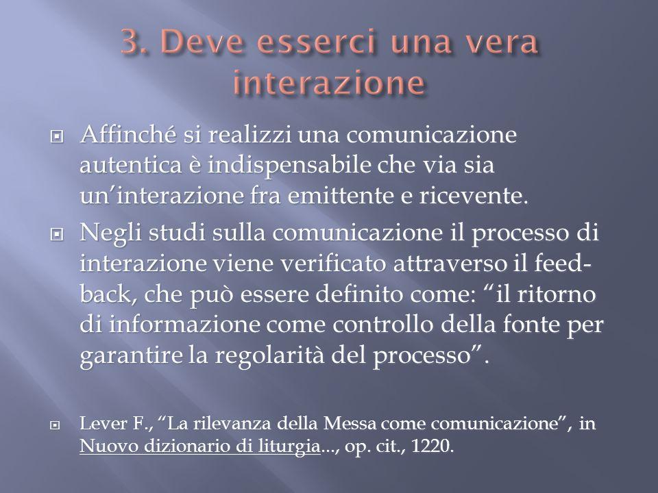 Affinché si realizzi una comunicazione autentica è indispensabile che via sia uninterazione fra emittente e ricevente.