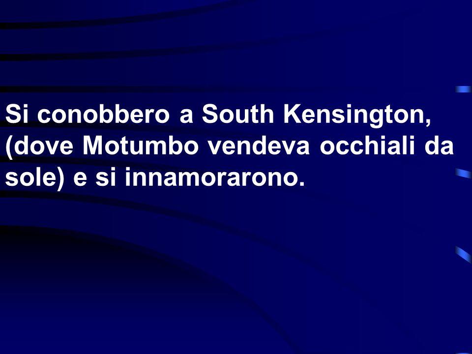 Si conobbero a South Kensington, (dove Motumbo vendeva occhiali da sole) e si innamorarono.