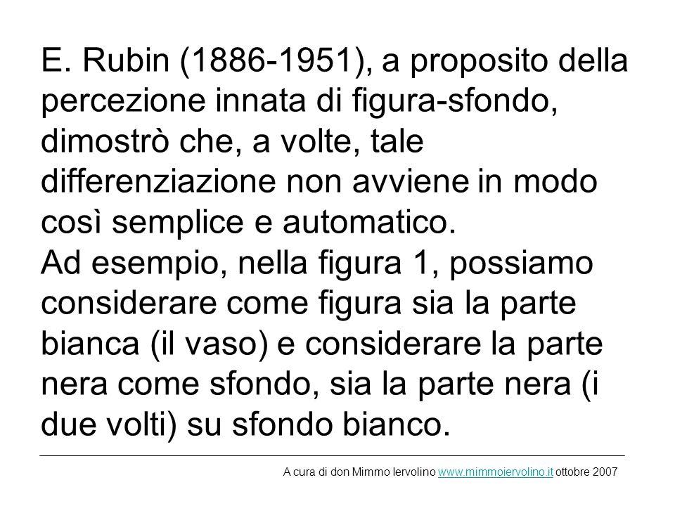 E. Rubin (1886-1951), a proposito della percezione innata di figura-sfondo, dimostrò che, a volte, tale differenziazione non avviene in modo così semp