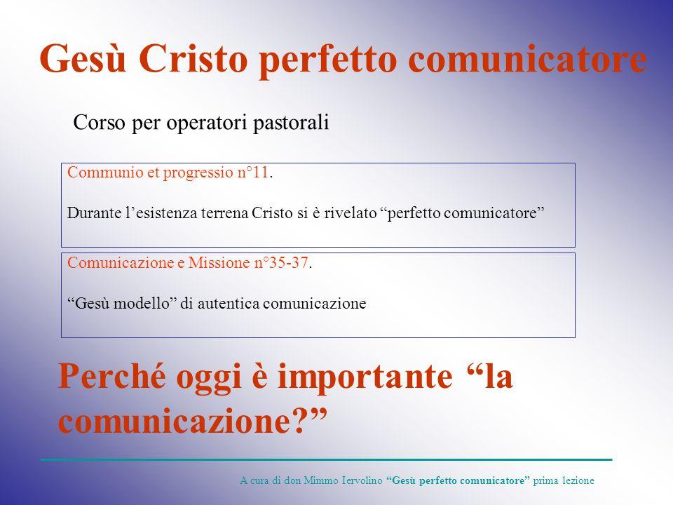 Gesù Cristo perfetto comunicatore Communio et progressio n°11. Durante lesistenza terrena Cristo si è rivelato perfetto comunicatore Perché oggi è imp