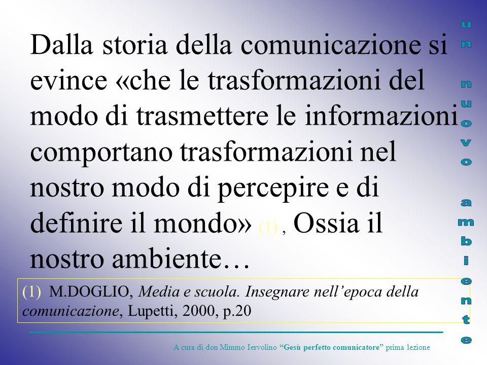 Dalla storia della comunicazione si evince «che le trasformazioni del modo di trasmettere le informazioni comportano trasformazioni nel nostro modo di