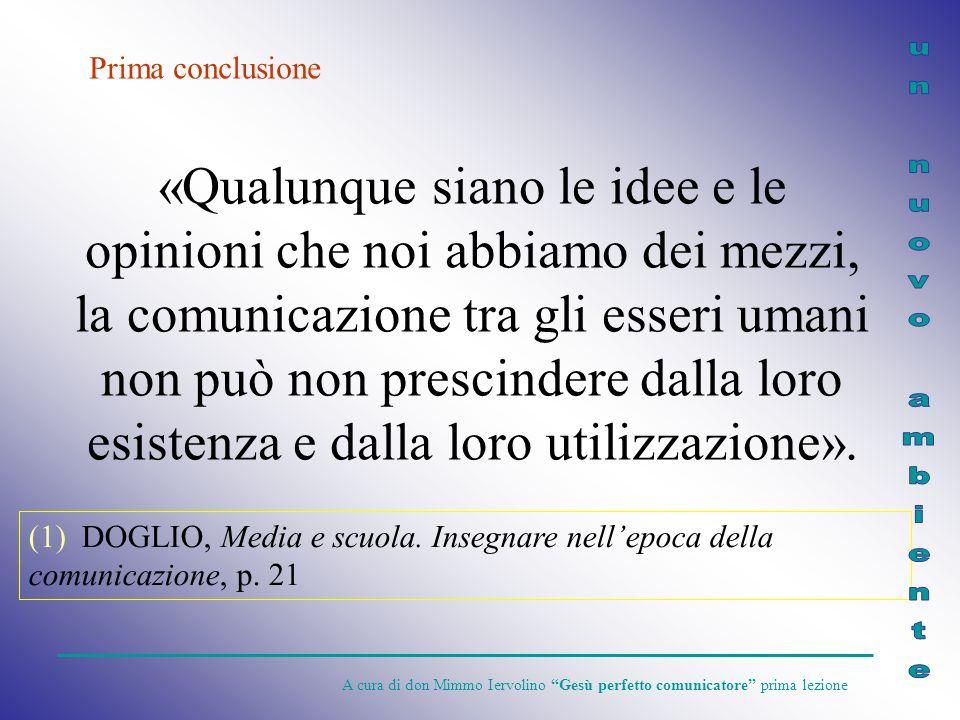 «Qualunque siano le idee e le opinioni che noi abbiamo dei mezzi, la comunicazione tra gli esseri umani non può non prescindere dalla loro esistenza e