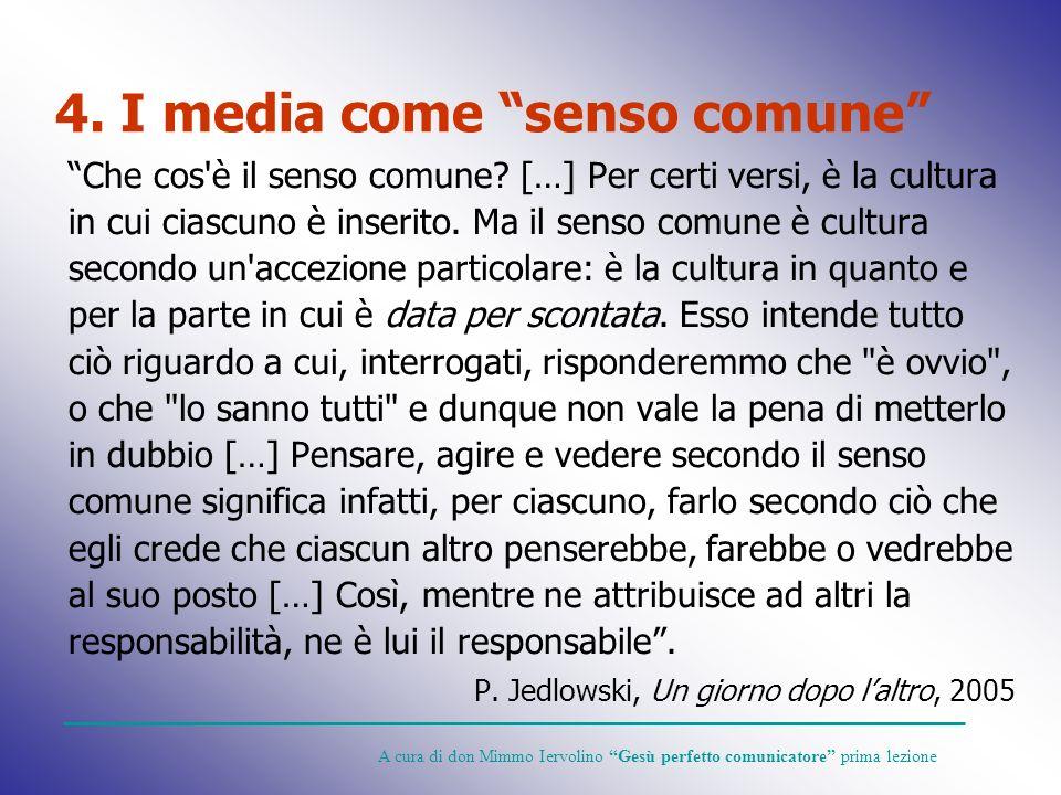 Che cos'è il senso comune? […] Per certi versi, è la cultura in cui ciascuno è inserito. Ma il senso comune è cultura secondo un'accezione particolare