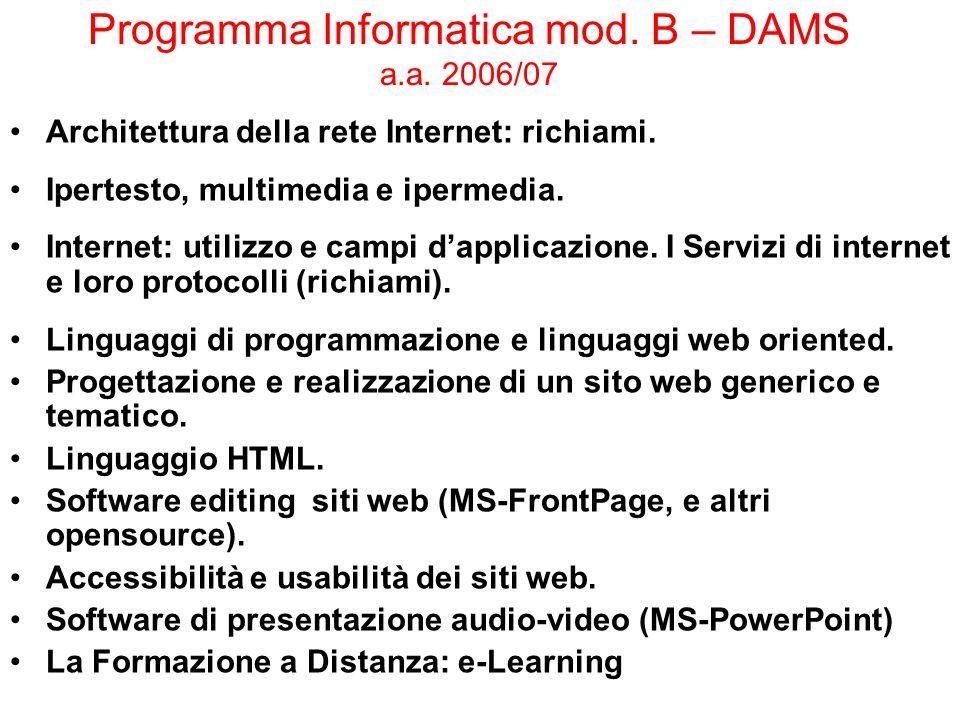 Programma Informatica mod. B – DAMS a.a. 2006/07 Architettura della rete Internet: richiami. Ipertesto, multimedia e ipermedia. Internet: utilizzo e c