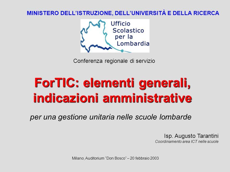 ForTIC: elementi generali, indicazioni amministrative MINISTERO DELLISTRUZIONE, DELLUNIVERSITÀ E DELLA RICERCA per una gestione unitaria nelle scuole lombarde Isp.