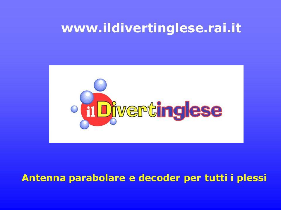 Antenna parabolare e decoder per tutti i plessi www.ildivertinglese.rai.it